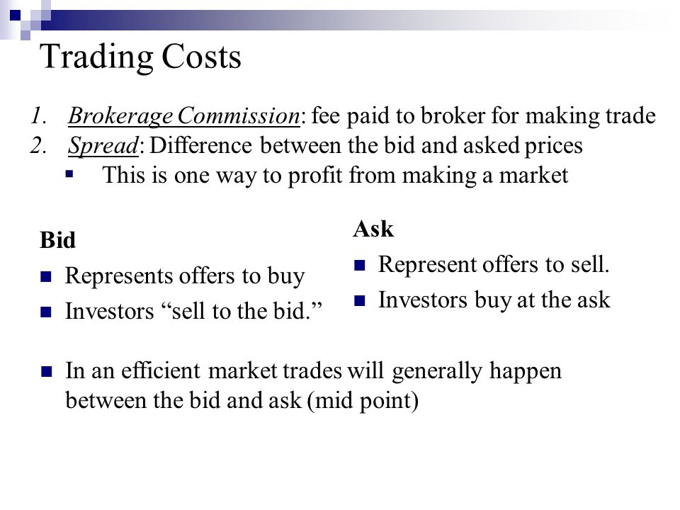 """Trading Costs Bid Represents offers to buy Investors """"sell to the bid."""" Ask Represent offers to sell. Investors buy at the ask In an efficient market"""