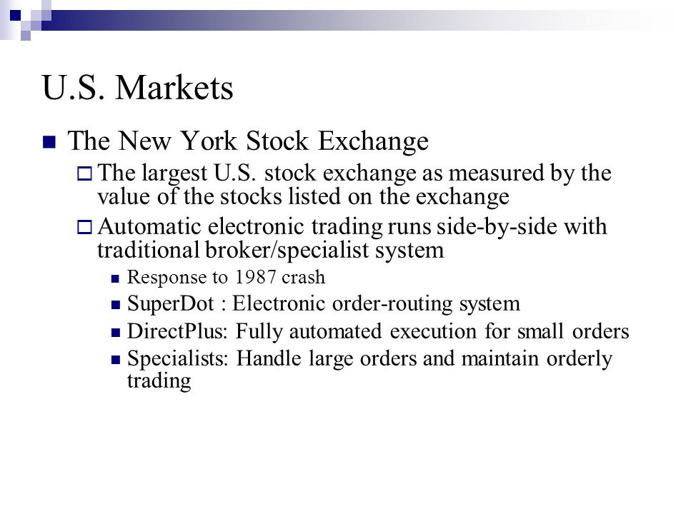 U.S. Markets The New York Stock Exchange  The largest U.S. stock exchange as measured by the value of the stocks listed on the exchange  Automatic e
