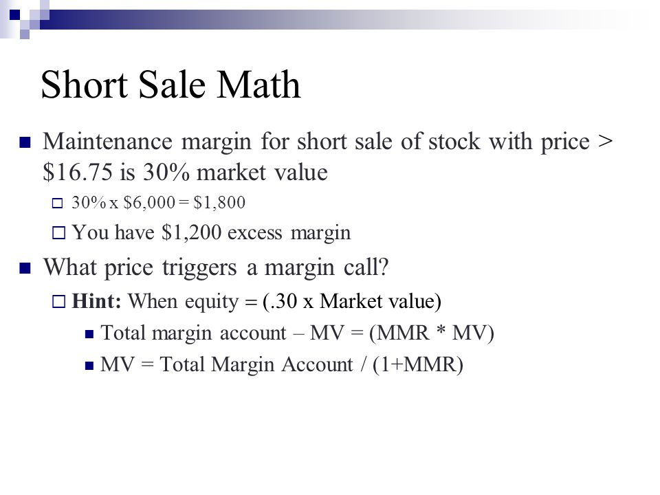 Short Sale Math Maintenance margin for short sale of stock with price > $16.75 is 30% market value  30% x $6,000 = $1,800  You have $1,200 excess ma