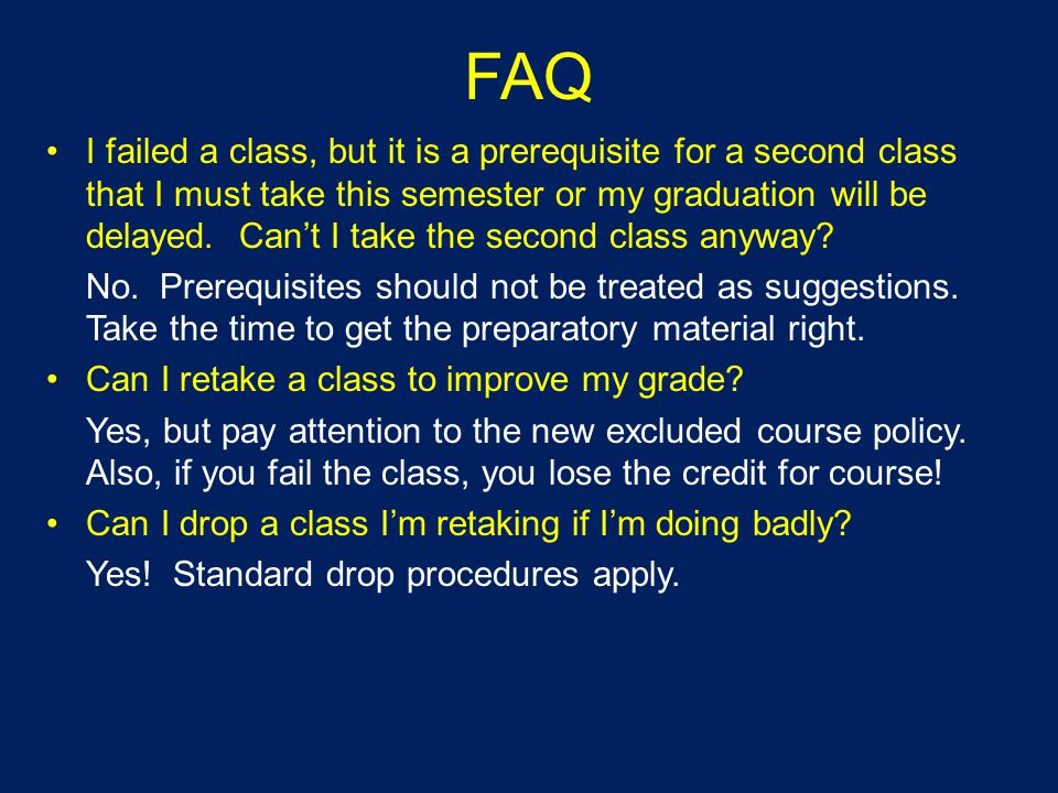 FAQ I failed a class, but it is a prerequisite for a second class that I must take this semester or my graduation will be delayed.