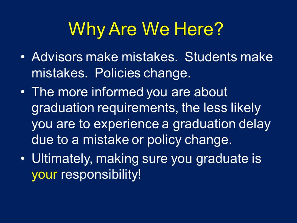 Why Are We Here. Advisors make mistakes. Students make mistakes.