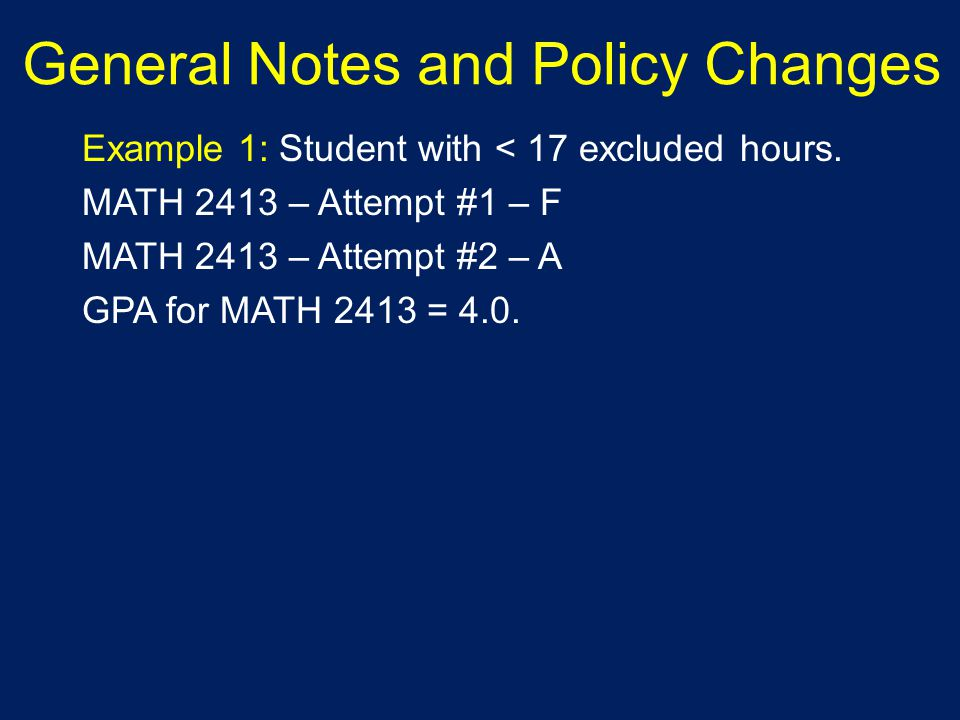 General Notes and Policy Changes Example 1: Student with < 17 excluded hours.