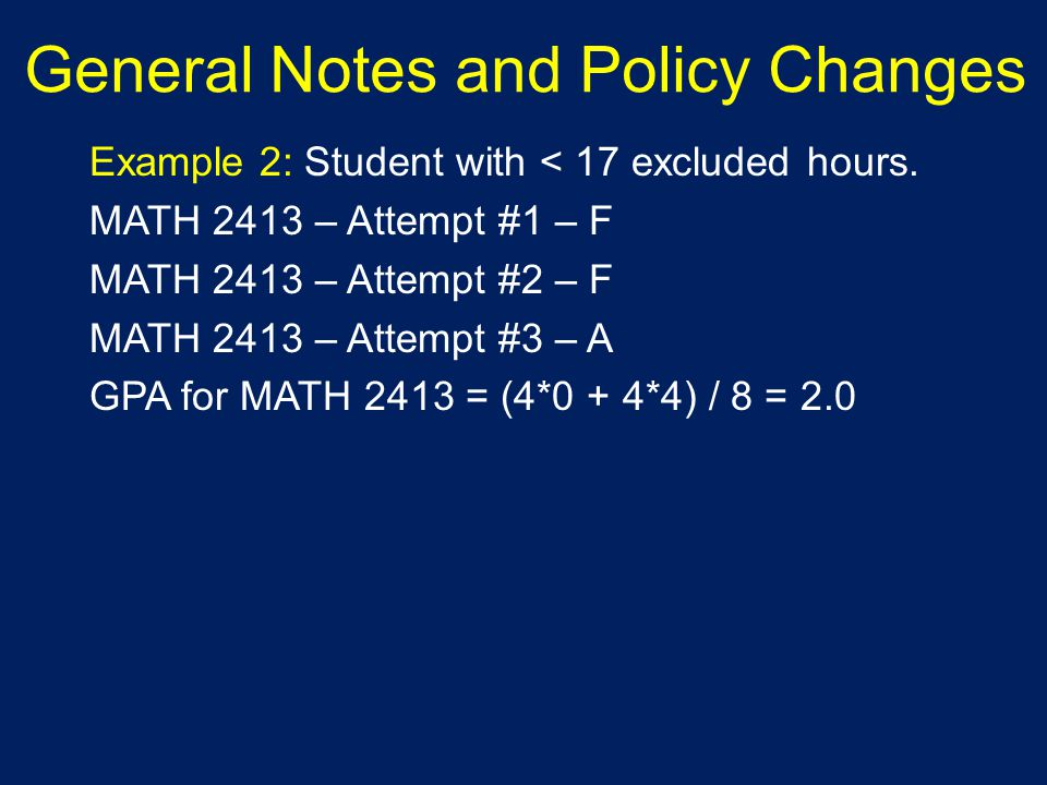 General Notes and Policy Changes Example 3: Student with > 17 excluded hours.
