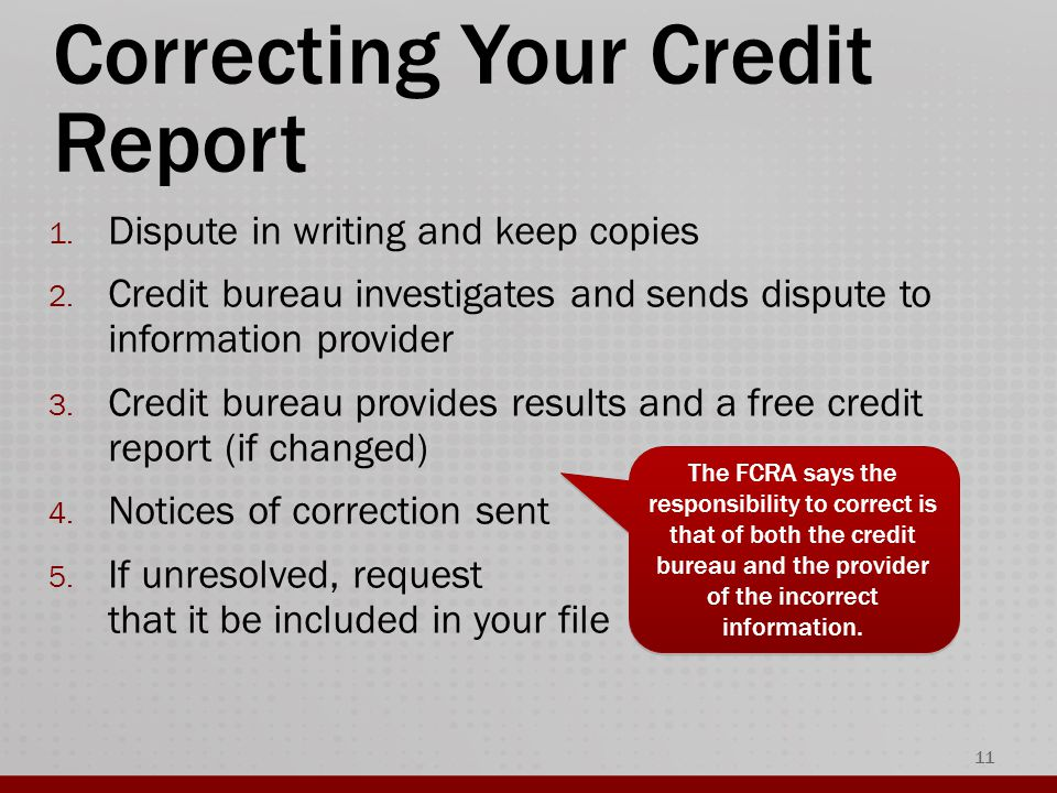 Correcting Your Credit Report 1. Dispute in writing and keep copies 2.
