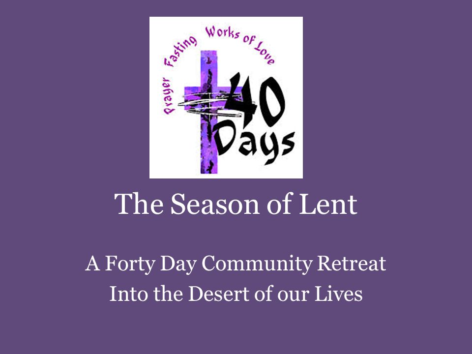 The Season of Lent A Forty Day Community Retreat Into the Desert of our Lives