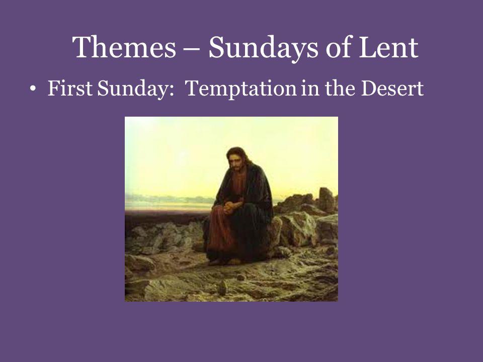 Themes – Sundays of Lent First Sunday: Temptation in the Desert