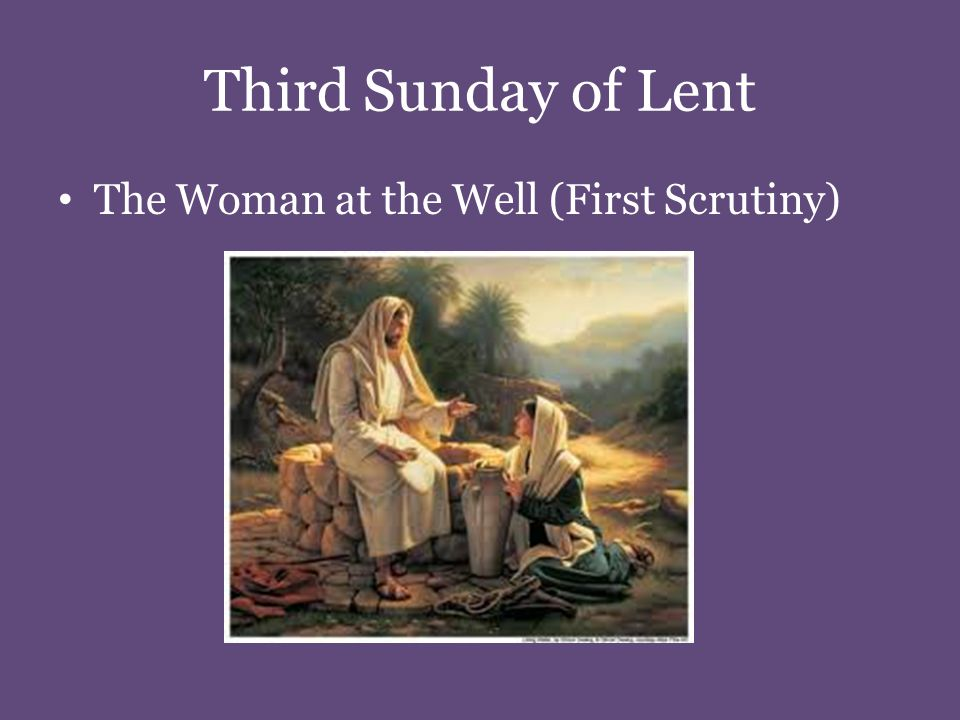 Third Sunday of Lent The Woman at the Well (First Scrutiny)