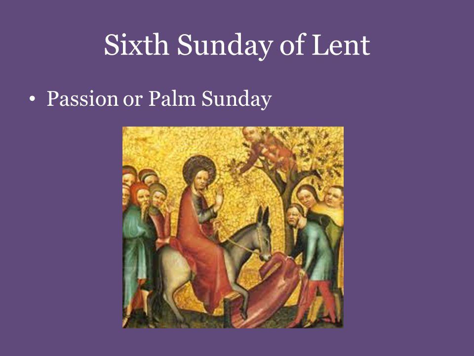 Sixth Sunday of Lent Passion or Palm Sunday