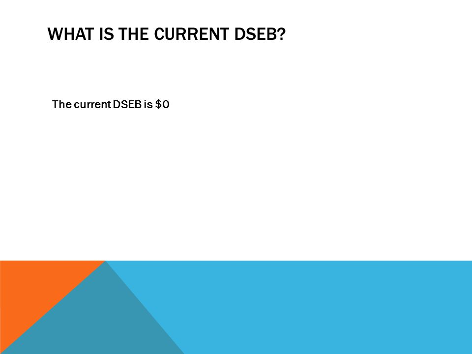 WHAT IS THE CURRENT DSEB? The current DSEB is $0