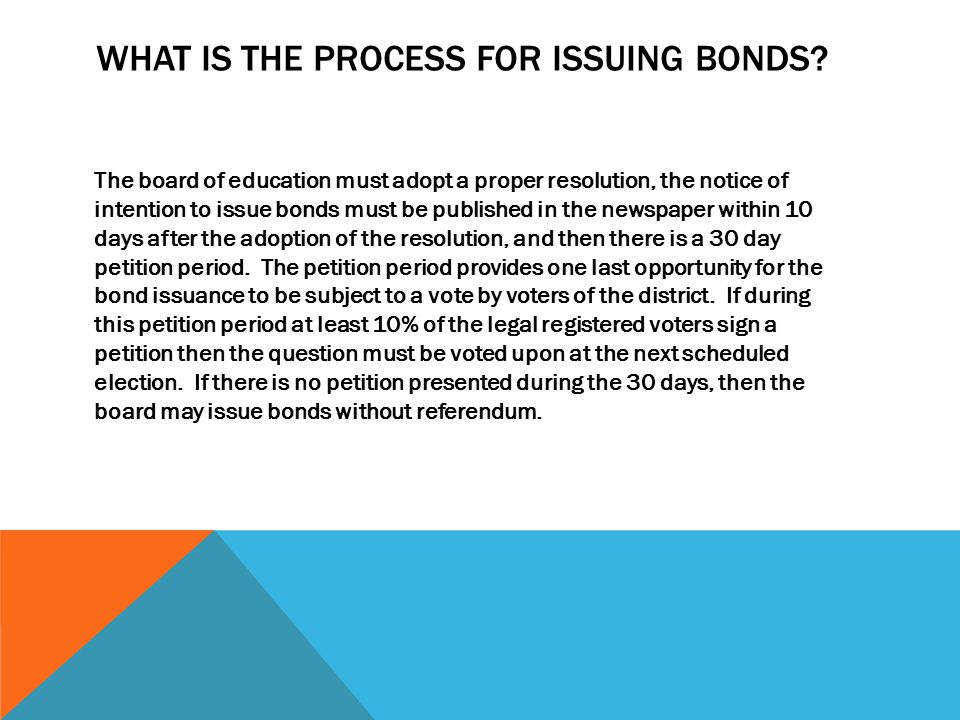 WHAT IS THE PROCESS FOR ISSUING BONDS.