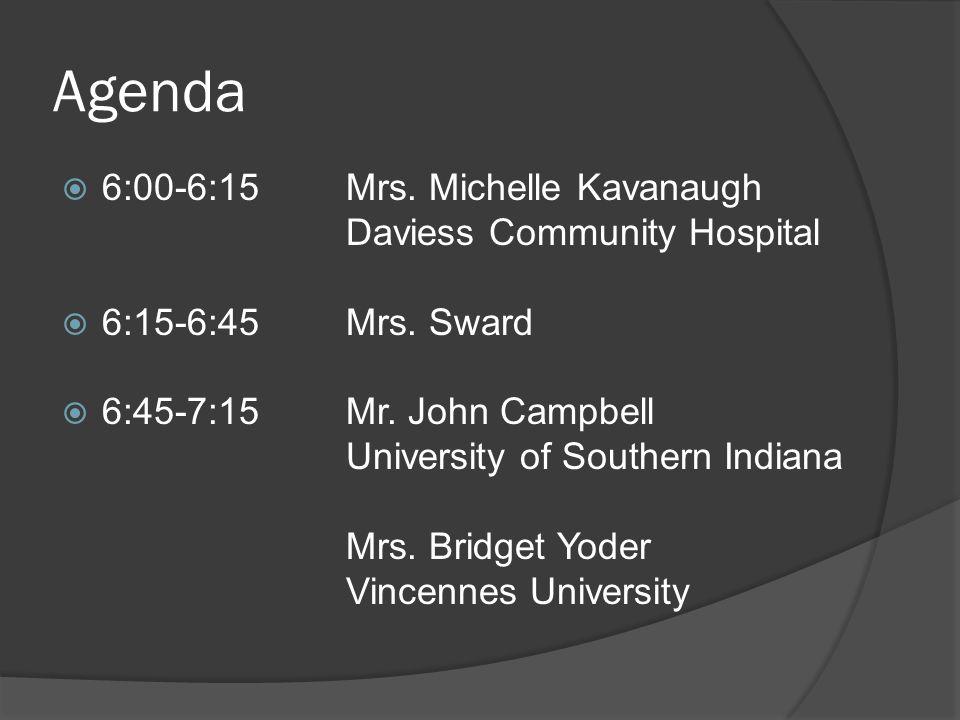 Agenda  6:00-6:15Mrs. Michelle Kavanaugh Daviess Community Hospital  6:15-6:45Mrs.