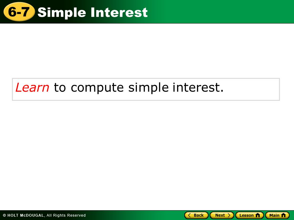 Simple Interest 6-7 Learn to compute simple interest.