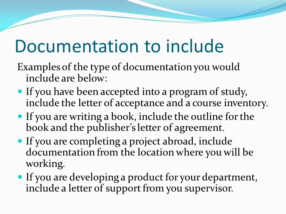 Documentation to include Examples of the type of documentation you would include are below: If you have been accepted into a program of study, include the letter of acceptance and a course inventory.