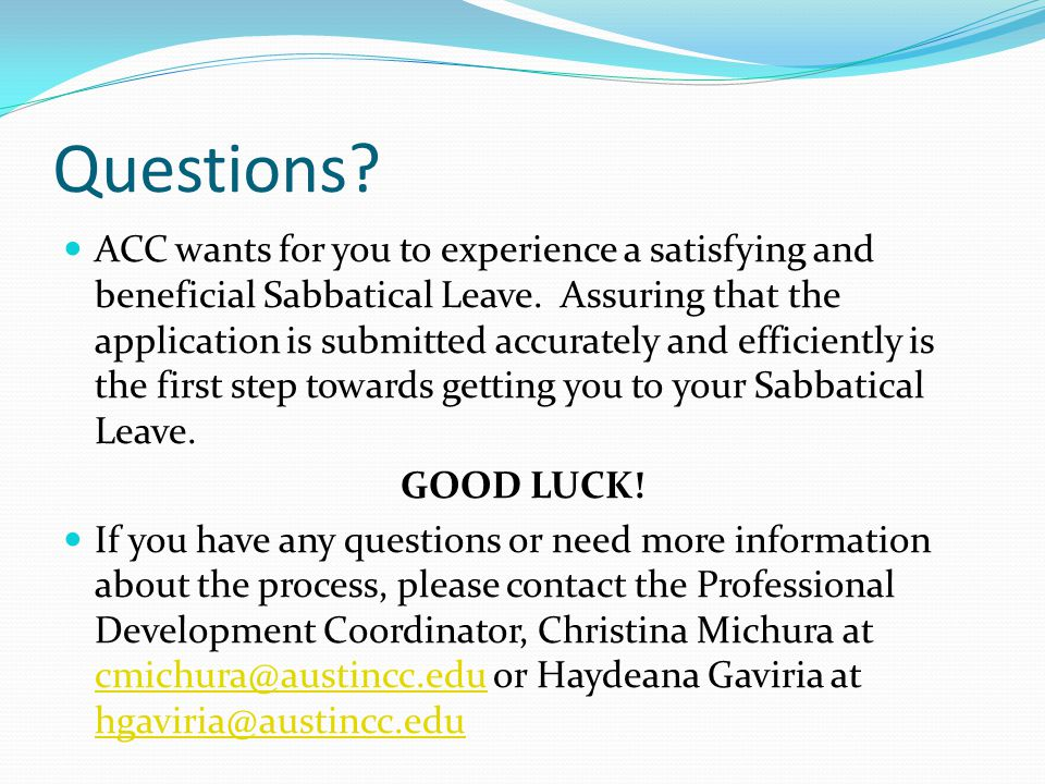 Questions. ACC wants for you to experience a satisfying and beneficial Sabbatical Leave.