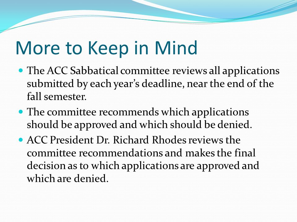 More to Keep in Mind The ACC Sabbatical committee reviews all applications submitted by each year's deadline, near the end of the fall semester.