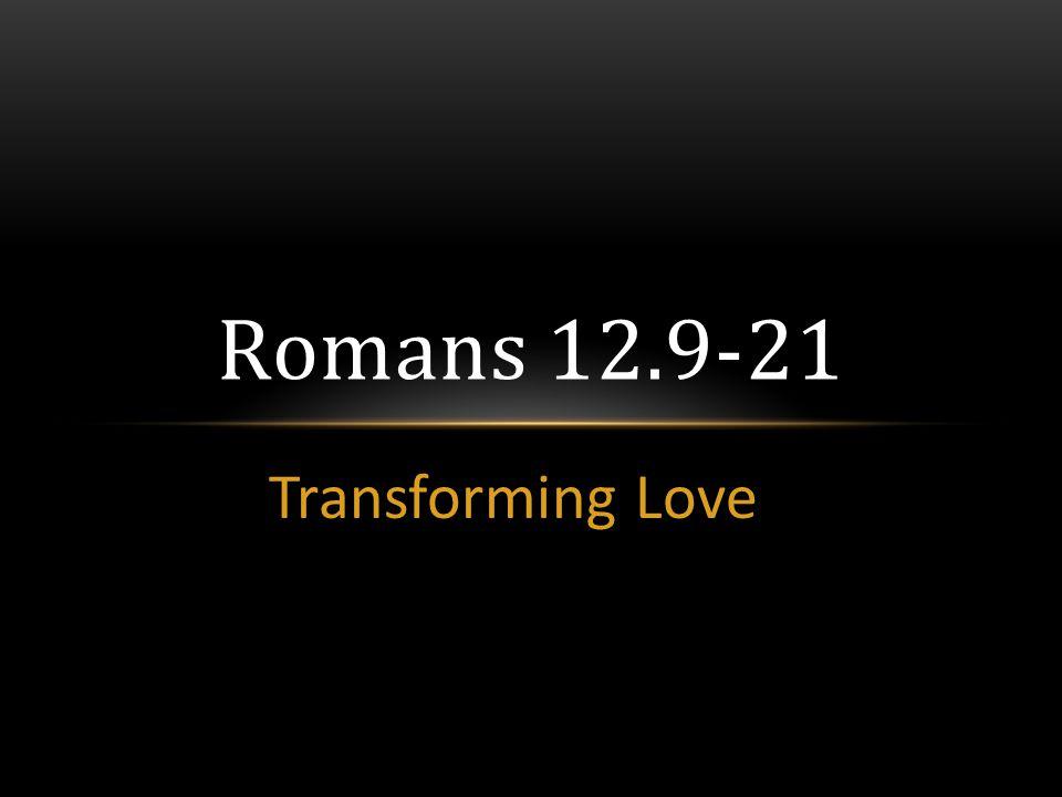 Transforming Love Romans 12.9-21