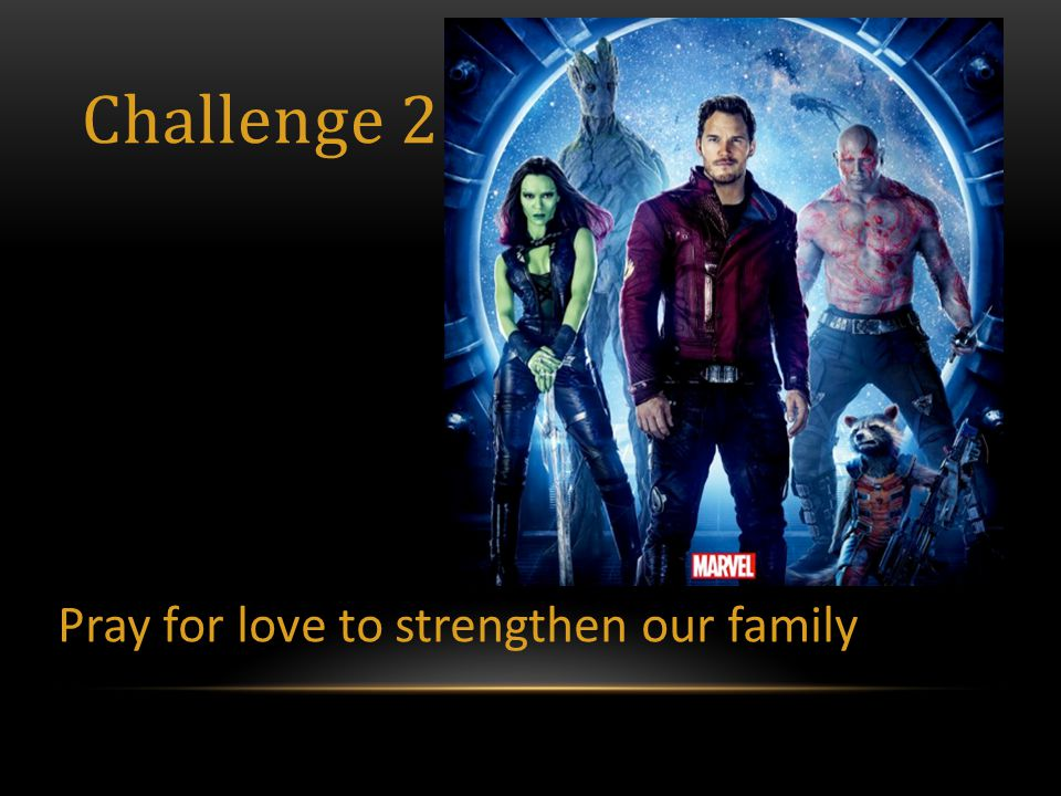Challenge 2 Pray for love to strengthen our family