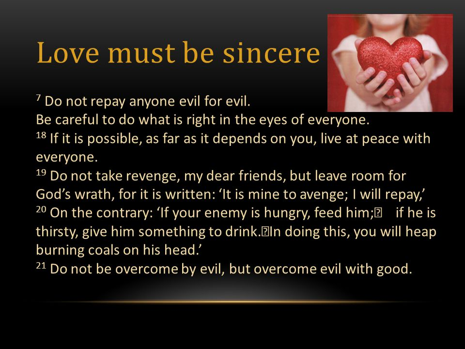 Love must be sincere 7 Do not repay anyone evil for evil.