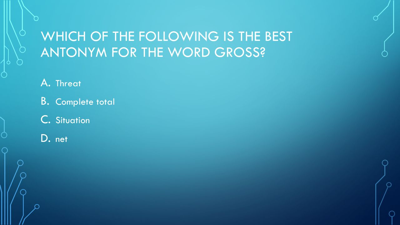 WHICH OF THE FOLLOWING IS THE BEST ANTONYM FOR THE WORD GROSS.