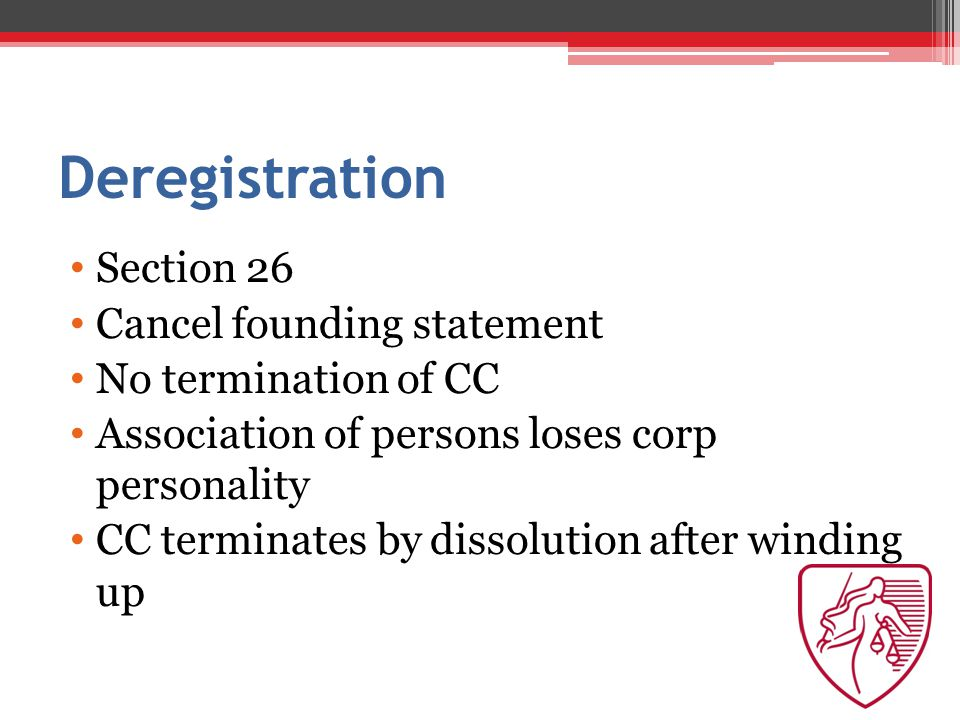 Deregistration Section 26 Cancel founding statement No termination of CC Association of persons loses corp personality CC terminates by dissolution af