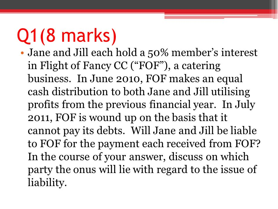 Q1(8 marks) Jane and Jill each hold a 50% member's interest in Flight of Fancy CC ( FOF ), a catering business.