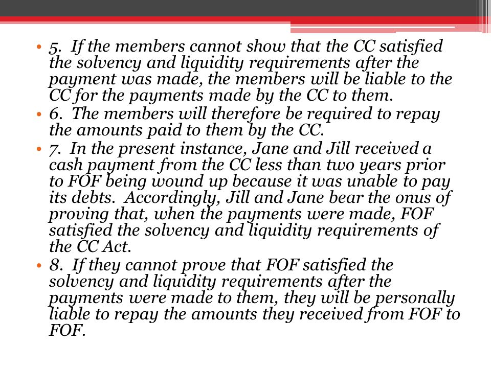 5. If the members cannot show that the CC satisfied the solvency and liquidity requirements after the payment was made, the members will be liable to