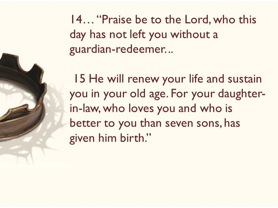 14… Praise be to the Lord, who this day has not left you without a guardian-redeemer...