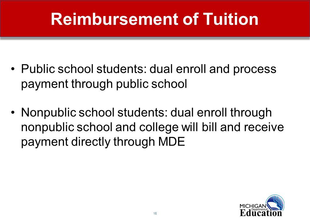 15 Reimbursement of Tuition Public school students: dual enroll and process payment through public school Nonpublic school students: dual enroll throu