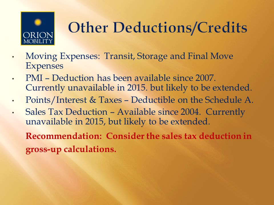 Moving Expenses: Transit, Storage and Final Move Expenses PMI – Deduction has been available since 2007.