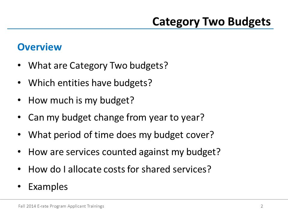 Fall 2014 E-rate Program Applicant Trainings2 What are Category Two budgets.