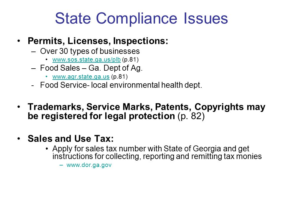 State Compliance Issues Permits, Licenses, Inspections: –Over 30 types of businesses www.sos.state.ga.us/plb (p.81)www.sos.state.ga.us/plb –Food Sales – Ga.