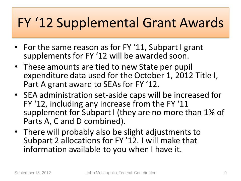 FY '12 Supplemental Grant Awards For the same reason as for FY '11, Subpart I grant supplements for FY '12 will be awarded soon.