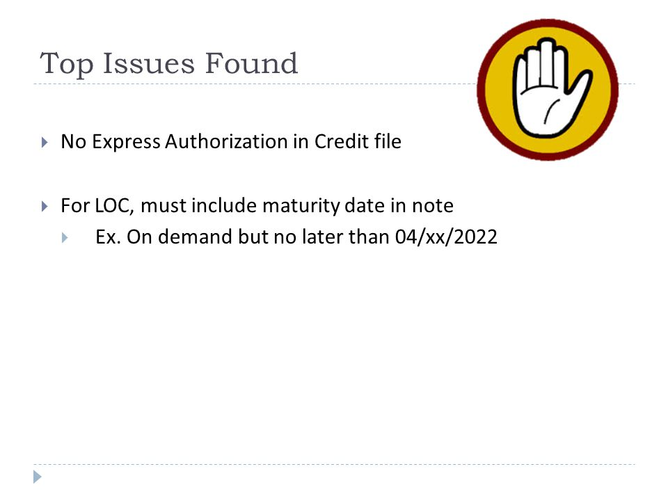 Top Issues Found  No Express Authorization in Credit file  For LOC, must include maturity date in note  Ex.