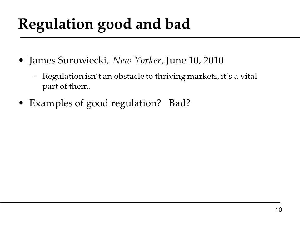Regulation good and bad James Surowiecki, New Yorker, June 10, 2010 –Regulation isn't an obstacle to thriving markets, it's a vital part of them. Exam