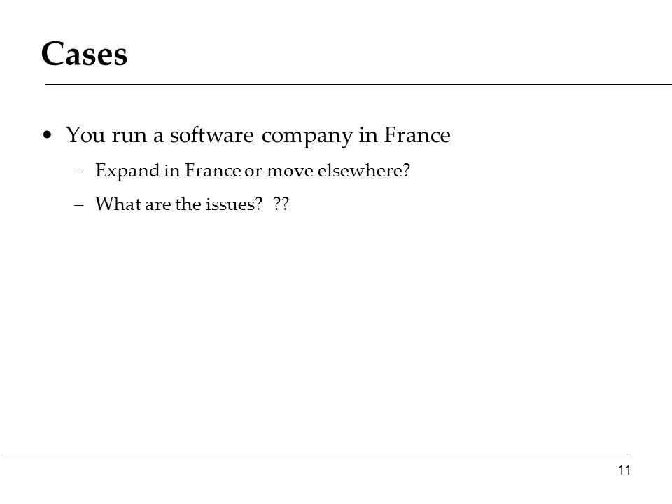 Cases You run a software company in France –Expand in France or move elsewhere.