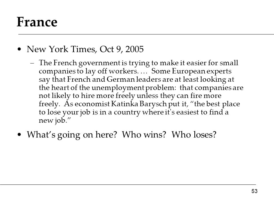 France New York Times, Oct 9, 2005 –The French government is trying to make it easier for small companies to lay off workers.