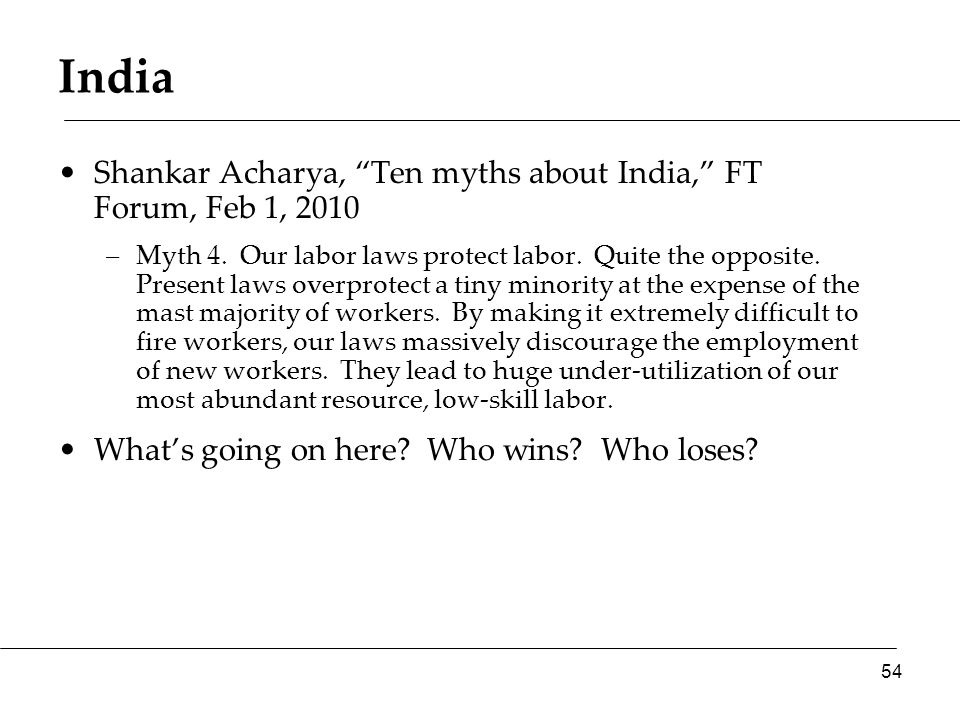 """India Shankar Acharya, """"Ten myths about India,"""" FT Forum, Feb 1, 2010 –Myth 4. Our labor laws protect labor. Quite the opposite. Present laws overprot"""