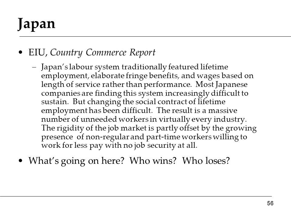 Japan EIU, Country Commerce Report –Japan's labour system traditionally featured lifetime employment, elaborate fringe benefits, and wages based on le