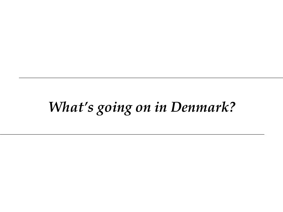 What's going on in Denmark?