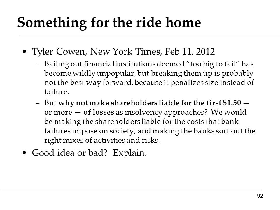 """Something for the ride home Tyler Cowen, New York Times, Feb 11, 2012 –Bailing out financial institutions deemed """"too big to fail"""" has become wildly u"""