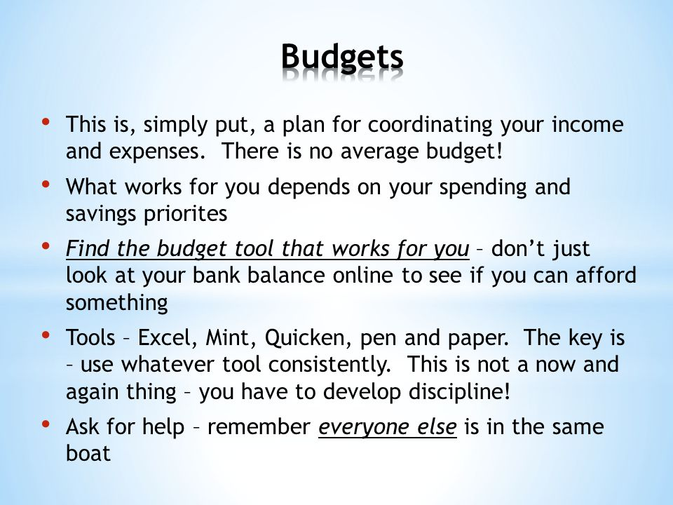 This is, simply put, a plan for coordinating your income and expenses. There is no average budget! What works for you depends on your spending and sav