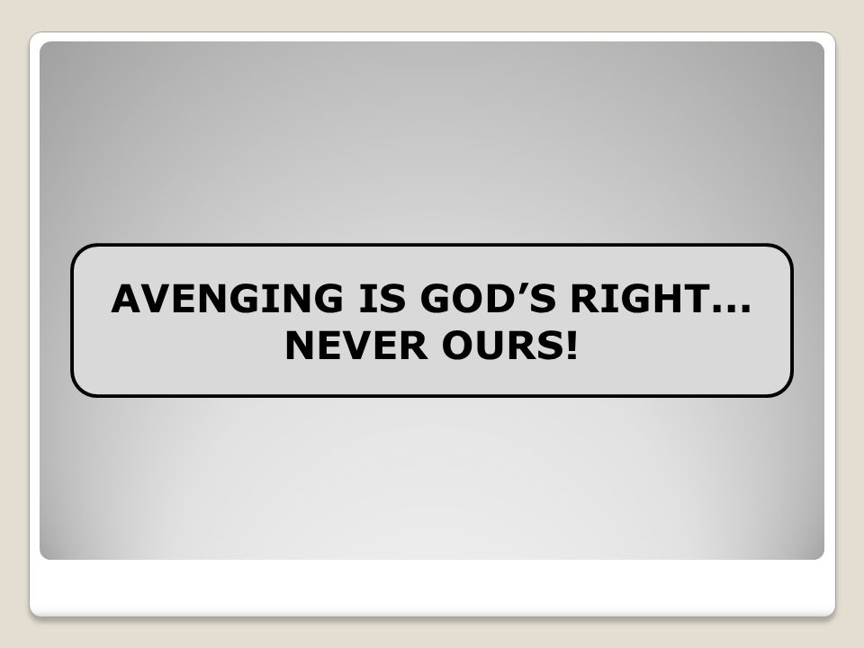 AVENGING IS GOD'S RIGHT... NEVER OURS!