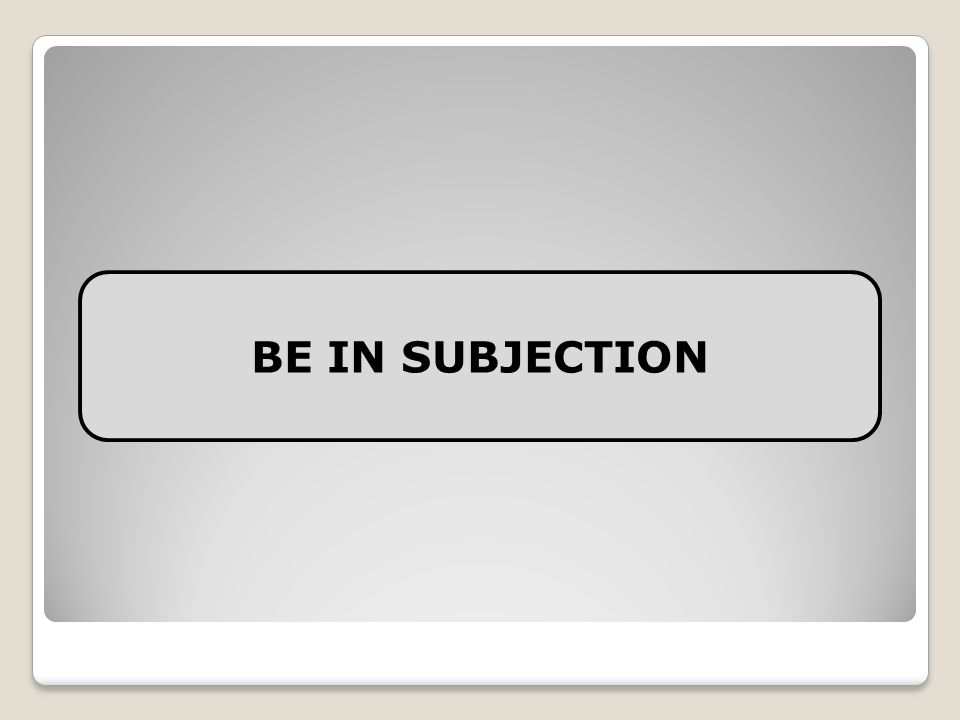 BE IN SUBJECTION