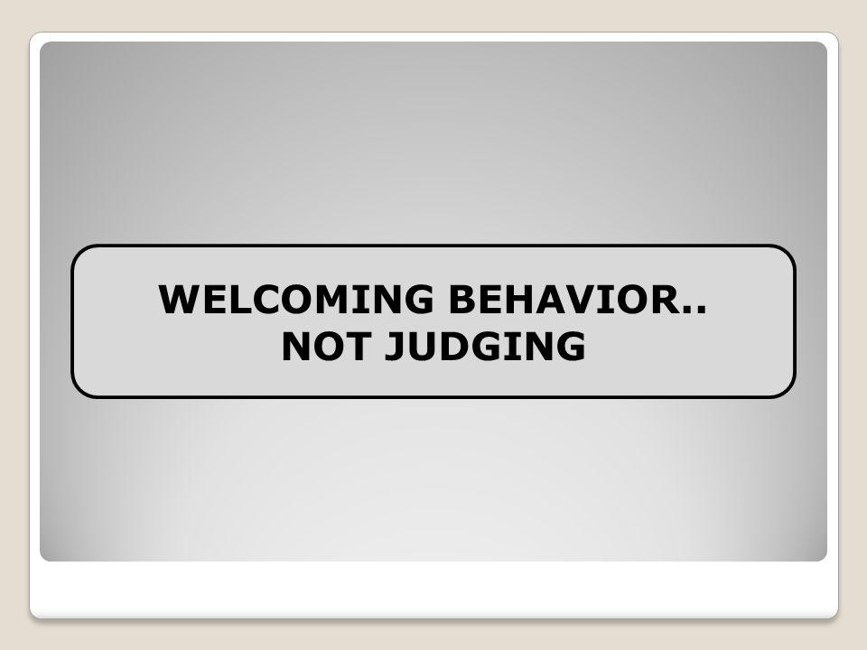 WELCOMING BEHAVIOR.. NOT JUDGING
