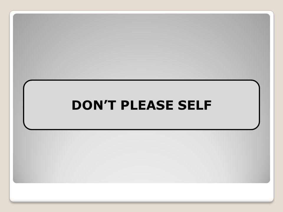 DON'T PLEASE SELF