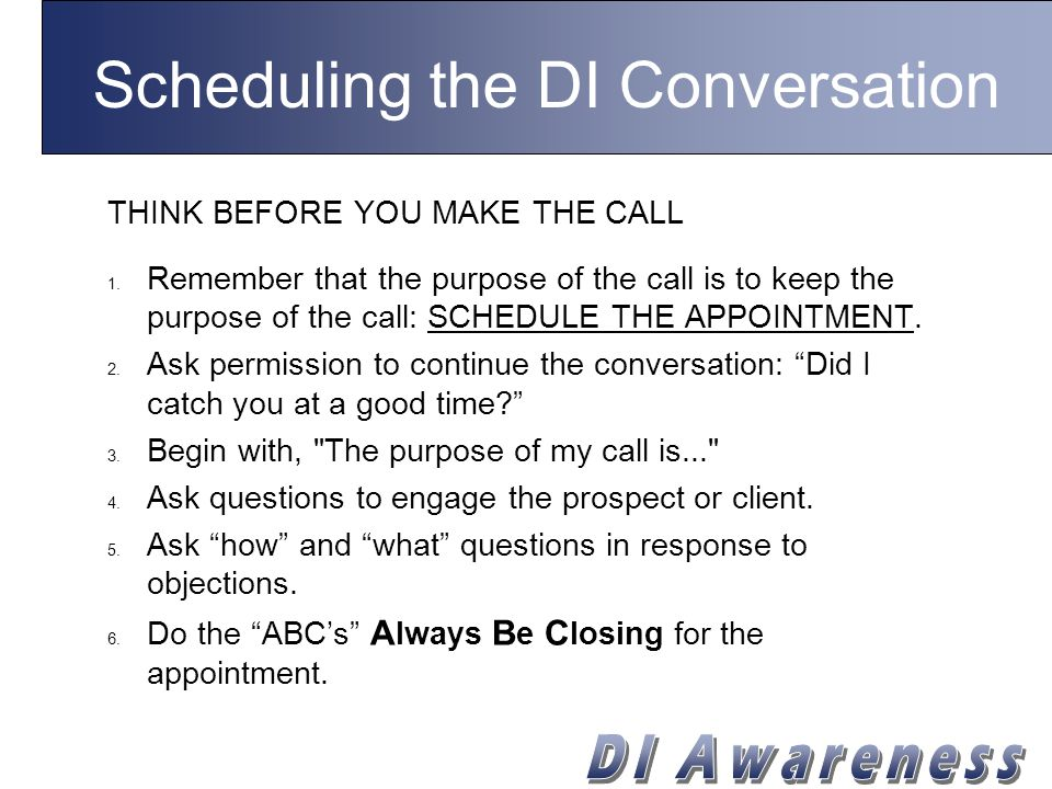 Scheduling the DI Conversation THINK BEFORE YOU MAKE THE CALL 1.