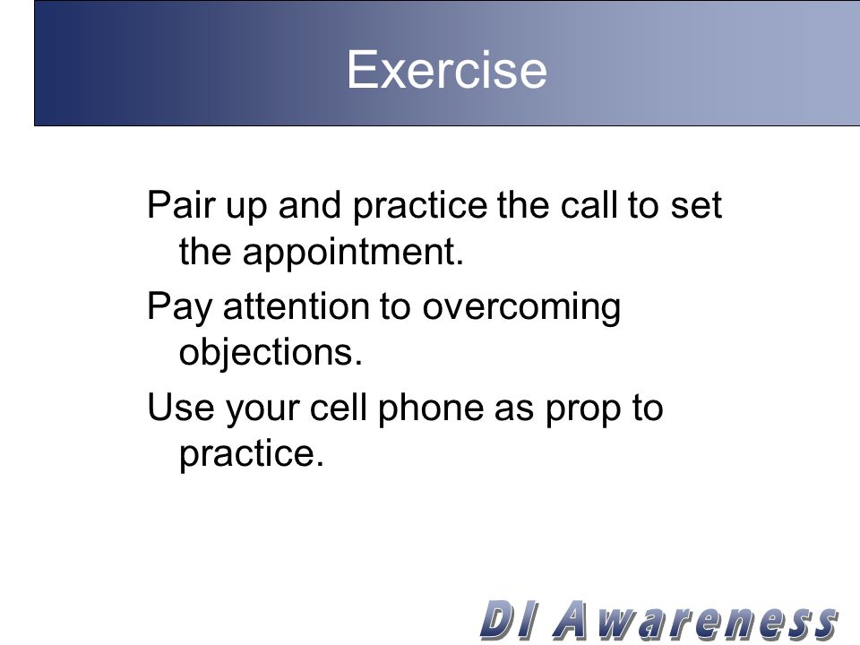 Exercise Pair up and practice the call to set the appointment.