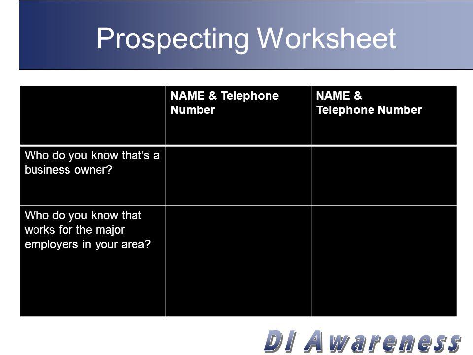 Prospecting Worksheet NAME & Telephone Number NAME & Telephone Number Who do you know that's a business owner? Who do you know that works for the majo