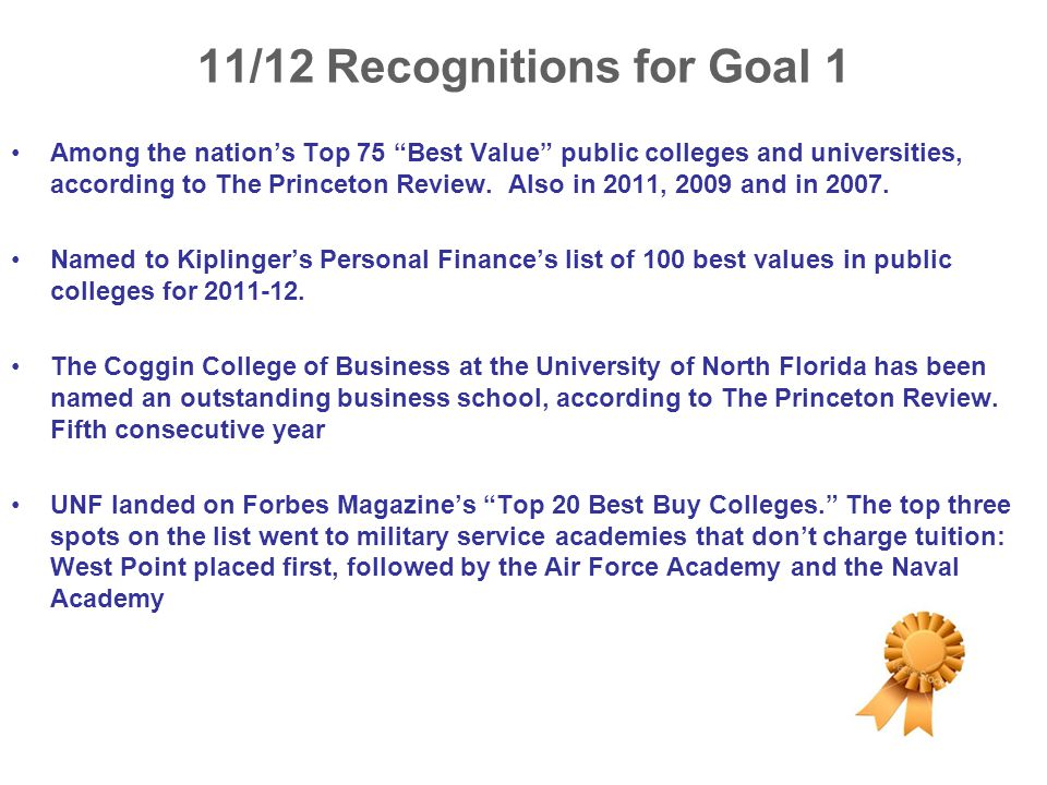 """11/12 Recognitions for Goal 1 Among the nation's Top 75 """"Best Value"""" public colleges and universities, according to The Princeton Review. Also in 2011"""