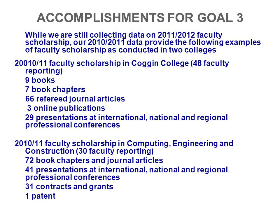 ACCOMPLISHMENTS FOR GOAL 3 While we are still collecting data on 2011/2012 faculty scholarship, our 2010/2011 data provide the following examples of f